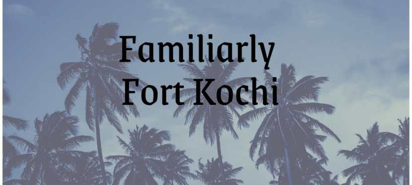 Familiarly Fort Kochi