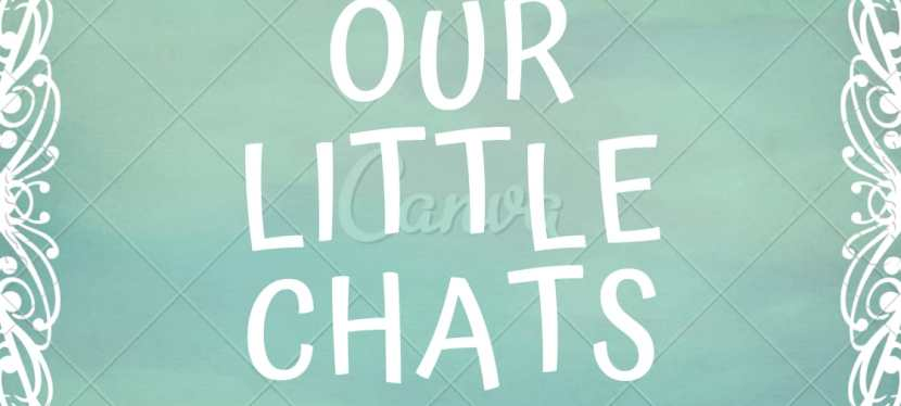 Our Little Chats