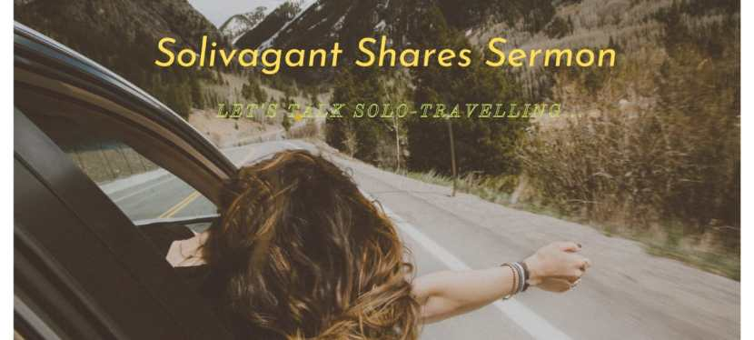Solivagant Shares Sermon—let's talk Solo-travelling- Part III