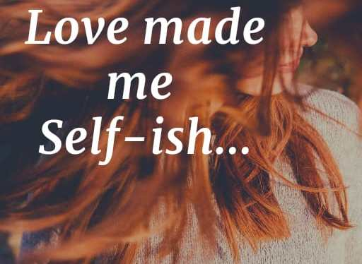 Love Made MeSelf-ish…