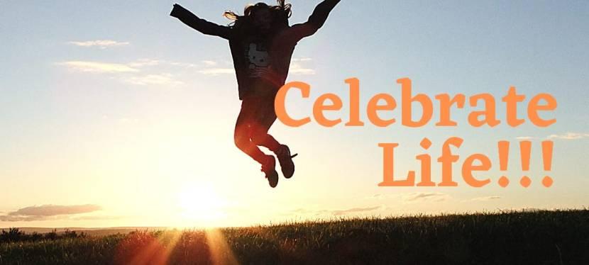 Celebrate Life!!