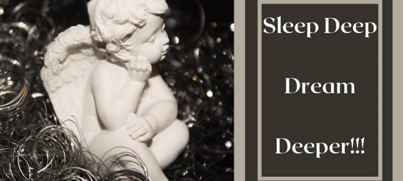 Sleep Deep- DreamDeeper!!!
